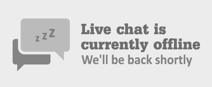 Live chat is currently offline we'll be back shortly