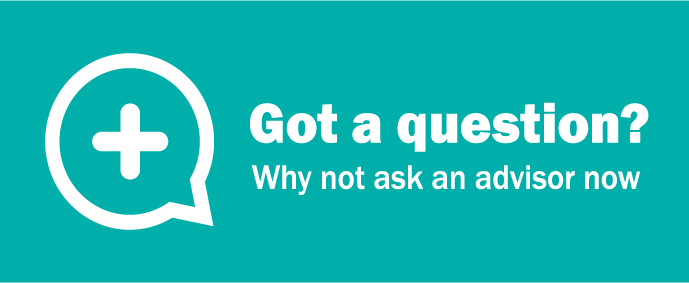 Got a question? Why not ask an advisor now